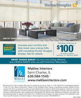 HunterDouglasDUETTE® HONEYCOMB SHADESRebates starting atENERGYSMARTSTYLENTIncrease your comfort andhelp lower your energy billswith insulating Hunter Douglasshades. Ask for details.$100SAVINGSon select stylesJanuary 11-April 6, 2020SMART SHADES BONUS! Get even more energy efficiencyplus a BONUS REBATE when you add PowerView Motorization.Meklee InteriorsSaint Charles, IL630-584-1545MEKLEEwww.mekleeinteriors.comINTERIORS*Manufacturer's mail-in rebate offer valid for qualifying purchases made 1/11/20-4/6/20 from participating dealersin the U.S. only. Bonus PowerView rebate is only available when making a qualifying purchase. Rebate will beissued in the form of a prepaid reward card and mailed within 4 weeks of rebate claim approval. Funds do not expire.Subject to applicable law, a $2.00 monthly fee will be assessed against card balance 6 months after card issuanceand each month thereafter. See complete terms distributed with reward card. Additional limitations may apply. Askparticipating dealer for details and rebate form. ©2020 Hunter Douglas. All rights reserved. All trademarks usedherein are the property of Hunter Douglas or their respective owners. 2001MADUC1SM-CL1755918 HunterDouglas DUETTE® HONEYCOMB SHADES Rebates starting at ENERGY SMART STYLENT Increase your comfort and help lower your energy bills with insulating Hunter Douglas shades. Ask for details. $100 SAVINGS on select styles January 11-April 6, 2020 SMART SHADES BONUS! Get even more energy efficiency plus a BONUS REBATE when you add PowerView Motorization. Meklee Interiors Saint Charles, IL 630-584-1545 MEKLEE www.mekleeinteriors.com INTERIORS *Manufacturer's mail-in rebate offer valid for qualifying purchases made 1/11/20-4/6/20 from participating dealers in the U.S. only. Bonus PowerView rebate is only available when making a qualifying purchase. Rebate will be issued in the form of a prepaid reward card and mailed within 4 weeks of rebate claim approval. Funds do not expire. Subject to applicable law, a $2.00 monthly fee will be assessed against card balance 6 months after card issuance and each month thereafter. See complete terms distributed with reward card. Additional limitations may apply. Ask participating dealer for details and rebate form. ©2020 Hunter Douglas. All rights reserved. All trademarks used herein are the property of Hunter Douglas or their respective owners. 2001MADUC1 SM-CL1755918