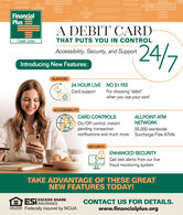 """FinancialPlusA DEBIT CARDCredit UnionTHAT PUTS YOU IN CONTROL24/7Accessibility, Security, and SupportIntroducing New Features:SUPPORT24 HOUR LIVE NO $1 FEECard support24For choosing """"debit""""when you use your cardACCESSIBILITYCARD CONTROLSALLPOINT ATMNETWORKOn/Off control, instantpending transactionnotifications and much more Surcharge-Free ATMS55,000 worldwideSECURITYENHANCED SECURITYGet text alerts from our livefraud monitoring systemTAKE ADVANTAGE OF THESE GREATNEW FEATURES TODAY!EXCESS SHAREAESINSURANCECONTACT US FOR DETAILS.www.financialplus.orgEQUAL HOUSINGOPPORTUNITYFederally insured by NCUA Financial Plus A DEBIT CARD Credit Union THAT PUTS YOU IN CONTROL 24/7 Accessibility, Security, and Support Introducing New Features: SUPPORT 24 HOUR LIVE NO $1 FEE Card support 24 For choosing """"debit"""" when you use your card ACCESSIBILITY CARD CONTROLS ALLPOINT ATM NETWORK On/Off control, instant pending transaction notifications and much more Surcharge-Free ATMS 55,000 worldwide SECURITY ENHANCED SECURITY Get text alerts from our live fraud monitoring system TAKE ADVANTAGE OF THESE GREAT NEW FEATURES TODAY! EXCESS SHARE AESINSURANCE CONTACT US FOR DETAILS. www.financialplus.org EQUAL HOUSING OPPORTUNITY Federally insured by NCUA"""