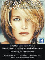 PAULCOMNANYhaircolorodesignLike us onBrighten Your Look With aNew Haircut & Styling By Arielle for $24.95Call today for appointment.97 Montowese St.  Branford 203-488-7922www.paulandcompany.com PAULCOMNANY hair colorodesign Like us on Brighten Your Look With a New Haircut & Styling By Arielle for $24.95 Call today for appointment. 97 Montowese St.  Branford 203-488-7922 www.paulandcompany.com