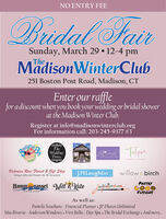 NO ENTRY FEEBrudal SairSunday, March 29  12-4 pmTheMadisonWinterClub251 Boston Post Road, Madison, CTEnter our rafflefor a discount when you book your wedding or bridal showerat the Madison Winter Club.Register at info@madisonwinterclub.orgFor information call: 203-245-9377 #3HAYNTheWeddingDressLOBAL DTSIONVietorian Rose Florist & Gift ShopUnique Gifts and Flowers for All OccasionsJ.MLaughlinwillow & birchHamm nasset Will 2 Kate justilainartan Go0PASTRYPHOTOGRAPFYFUSIONSPACKAGaEAs well as:Pamela Souchuns - Financial Planner . JP Photos UnlimitedMia Riveria - Anderson Windows . Viro Bella - Day Spa . The Bridal Exchange. And more.. NO ENTRY FEE Brudal Sair Sunday, March 29  12-4 pm The MadisonWinterClub 251 Boston Post Road, Madison, CT Enter our raffle for a discount when you book your wedding or bridal shower at the Madison Winter Club. Register at info@madisonwinterclub.org For information call: 203-245-9377 #3 HAYN The Wedding Dress LOBAL DTSION Vietorian Rose Florist & Gift Shop Unique Gifts and Flowers for All Occasions J.MLaughlin willow & birch Hamm nasset Will 2 Kate justilainartan Go0 PASTRY PHOTOGRAPFY FUSIONS PACKAGaE As well as: Pamela Souchuns - Financial Planner . JP Photos Unlimited Mia Riveria - Anderson Windows . Viro Bella - Day Spa . The Bridal Exchange. And more..