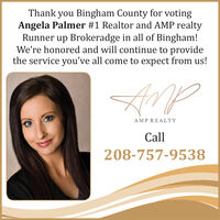 Thank you Bingham County for votingAngela Palmer #1 Realtor and AMP realtyRunner up Brokeradge in all of Bingham!We're honored and will continue to providethe service you've all come to expect from us!AMPREALTYCall208-757-9538 Thank you Bingham County for voting Angela Palmer #1 Realtor and AMP realty Runner up Brokeradge in all of Bingham! We're honored and will continue to provide the service you've all come to expect from us! AMPREALTY Call 208-757-9538