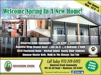 Tour HomesMon - Fri 8 -5Welcome Spring In A New Home!$141,000Cimarron Creek Community Lot 32092020 Fleetwood Home - Kitchen Island, Knotty Alder CabinetsGlamour Master Bath, Walk-in Tile Shower, Spa TubPET FRIENDLYBeautiful Wrap Around Deck! 1,588 Sq Ft - 3 Bedroom, 2 BathCOMMUNITYCall Today 970-249-0493Cimarron Creek CommunityHomesStartingat $93KCIMARRON CREEK901 65.30 Road  Montrose, CO 81401like us onfacebookCimarronCreekCommunity.com Tour Homes Mon - Fri 8 -5 Welcome Spring In A New Home! $141,000 Cimarron Creek Community Lot 3209 2020 Fleetwood Home - Kitchen Island, Knotty Alder Cabinets Glamour Master Bath, Walk-in Tile Shower, Spa Tub PET FRIENDLY Beautiful Wrap Around Deck! 1,588 Sq Ft - 3 Bedroom, 2 Bath COMMUNITY Call Today 970-249-0493 Cimarron Creek Community Homes Starting at $93K CIMARRON CREEK 901 65.30 Road  Montrose, CO 81401 like us on facebook CimarronCreekCommunity.com