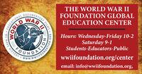THE WORLD WAR IIDOGUMENTARYWARFOUNDATION GLOBALEDUCATION CENTERHours: Wednesday-Friday 10-2Saturday 9-1Students-Educators-PublicHISTORYwwiifoundation.org/centerwww.WWIFOUNDATIOemail: info@wwiifoundation.org,FILMSEDUCATIONAL WE MAKEWORLDNOII.ORG THE WORLD WAR II DOGUMENTARY WAR FOUNDATION GLOBAL EDUCATION CENTER Hours: Wednesday-Friday 10-2 Saturday 9-1 Students-Educators-Public HISTORY wwiifoundation.org/center www.WWIFOUNDATIO email: info@wwiifoundation.org, FILMS EDUCATIONAL  WE MAKE WORLD NOII .ORG