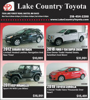 Lake Country Toyota7036 LAKE FOREST ROAD, BAXTER, MN 56425Mon-Thurs 8:00am-8:00pm| Fri 8:00am-6:00pm|Sat 8:00am-5:00pm218-454-2200www.LakeCountryToyota.com10AF899T10AF888T2012' SUBARU OUTBACKLimited! Heated Leather, Navigation And One Owner Trade! Heated Seats,2018 FORD F-150 SUPER CREWNew Tires!AutoStart And More!$10,991$31,99110AF878T2011 JEEP WRANGLERSport V6 With Low Miles!10AF852T2019 TOYOTA COROLLA1 Owner Trade! Save Thousands OverNew!!$16,991$15,491 Lake Country Toyota 7036 LAKE FOREST ROAD, BAXTER, MN 56425 Mon-Thurs 8:00am-8:00pm| Fri 8:00am-6:00pm|Sat 8:00am-5:00pm 218-454-2200 www.LakeCountryToyota.com 10AF899T 10AF888T 2012' SUBARU OUTBACK Limited! Heated Leather, Navigation And One Owner Trade! Heated Seats, 2018 FORD F-150 SUPER CREW New Tires! AutoStart And More! $10,991 $31,991 10AF878T 2011 JEEP WRANGLER Sport V6 With Low Miles! 10AF852T 2019 TOYOTA COROLLA 1 Owner Trade! Save Thousands Over New!! $16,991 $15,491
