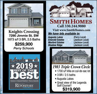 SMITH HOMESCall 330.244.9080Visit www.SmithHomes.comKnights Crossing7290 Jimmie St. SWWe have lots available in:Augusta LakesEmerald EstatesWexford EstatesShadow Ridge(Perry Local)(Jackson Local)(Jackson Local)(Jackson Local)1873 s/f 3 BR, 2.5 Baths$259,900Perry Schools2019best* *1983 Triple Crown Circle 1700 s/f Villa on cul-de-sac lot 3 BR / 2.5 baths Augusta Lakes Great view of the LegendsGolf Course!!BEST OF THECanton's Original Readers' Choice AwardsREPOSITORYCantonRep.com$319,900OH-780211 SMITH HOMES Call 330.244.9080 Visit www.SmithHomes.com Knights Crossing 7290 Jimmie St. SW We have lots available in: Augusta Lakes Emerald Estates Wexford Estates Shadow Ridge (Perry Local) (Jackson Local) (Jackson Local) (Jackson Local) 1873 s/f 3 BR, 2.5 Baths $259,900 Perry Schools 2019 best * * 1983 Triple Crown Circle  1700 s/f Villa on cul-de-sac lot  3 BR / 2.5 baths  Augusta Lakes  Great view of the Legends Golf Course!! BEST OF THE Canton's Original Readers' Choice Awards REPOSITORY CantonRep.com $319,900 OH-780211