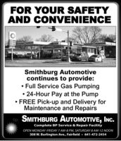 FOR YOUR SAFETYAND CONVENIENCESmithburg Automotivecontinues to provide: Full Service Gas Pumping24-Hour Pay at the PumpFREE Pick-up and Delivery forMaintenance and Repairsbp SMITHBURG AUTOMOTIVE,IN.Complete BP Service & Repair FacilityOPEN MONDAY-FRIDAY 7 AM-8 PM, SATURDAY 8 AM-12 NOON308 W. Burlington Ave., Fairfield  641-472-2454 FOR YOUR SAFETY AND CONVENIENCE Smithburg Automotive continues to provide:  Full Service Gas Pumping 24-Hour Pay at the Pump FREE Pick-up and Delivery for Maintenance and Repairs bp SMITHBURG AUTOMOTIVE, IN. Complete BP Service & Repair Facility OPEN MONDAY-FRIDAY 7 AM-8 PM, SATURDAY 8 AM-12 NOON 308 W. Burlington Ave., Fairfield  641-472-2454