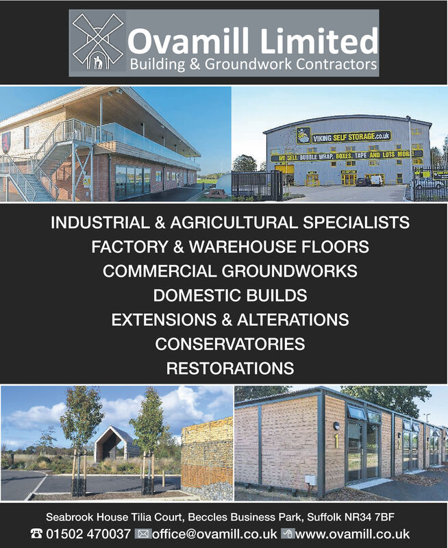 Ovamill LimitedBuilding & Groundwork ContractorsVIKING SELF STORAGE.co.ukWE SELL BUBBLE WRAP, BOXES, TAPE AND LOTS MOREIINDUSTRIAL & AGRICULTURAL SPECIALISTSFACTORY & WAREHOUSE FLOORSCOMMERCIAL GROUNDWORKSDOMESTIC BUILDSEXTENSIONS & ALTERATIONSCONSERVATORIESRESTORATIONSSeabrook House Tilia Court, Beccles Business Park, Suffolk NR34 7BF8 01502 470037 office@ovamill.co.uk www.ovamill.co.uk Ovamill Limited Building & Groundwork Contractors VIKING SELF STORAGE.co.uk WE SELL BUBBLE WRAP, BOXES, TAPE AND LOTS MOREI INDUSTRIAL & AGRICULTURAL SPECIALISTS FACTORY & WAREHOUSE FLOORS COMMERCIAL GROUNDWORKS DOMESTIC BUILDS EXTENSIONS & ALTERATIONS CONSERVATORIES RESTORATIONS Seabrook House Tilia Court, Beccles Business Park, Suffolk NR34 7BF 8 01502 470037 office@ovamill.co.uk www.ovamill.co.uk
