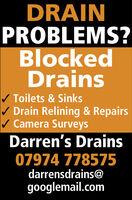 DRAINPROBLEMS?BlockedDrains/ Toilets & Sinks/ Drain Relining & Repairs/ Camera SurveysDarren's Drains07974 778575darrensdrains@googlemail.com DRAIN PROBLEMS? Blocked Drains / Toilets & Sinks / Drain Relining & Repairs / Camera Surveys Darren's Drains 07974 778575 darrensdrains@ googlemail.com
