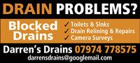 DRAIN PROBLEMS?Blocked Toilets & SinksDrains/ Drain Relining & Repairs/ Camera SurveysDarren's Drains 07974 778575darrensdrains@googlemail.com DRAIN PROBLEMS? Blocked Toilets & Sinks Drains / Drain Relining & Repairs / Camera Surveys Darren's Drains 07974 778575 darrensdrains@googlemail.com