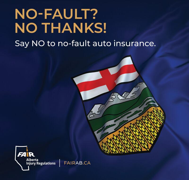NO-FAULT?NO THANKS!Say NO to no-fault auto insurance.FAIRAlberta|Injury RegulationsFAIRAB.CA NO-FAULT? NO THANKS! Say NO to no-fault auto insurance. FAIR Alberta | Injury Regulations FAIRAB.CA