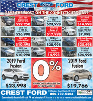 "CRESTCord FORDOF NIANTICSAVE THE IMOST ON THE CONNECTICUT COAST2017 FordExplorer XLT#F3996A, Gray, 38K miles2016 Ford2011 FordFORDCERTIFIEDEdgeIF4015A, Sel, Silver, 24K milesExplorer#F4007A, AWD White, 72K miles$29,250$23,998$14,9982016 FordF-150 XL2017 FordOn2011 FordEscape SE#F4018A, Black, 34K milesEscape FWD XLT#F2299N, White, 100OK miles#F4063A Gray, 24K miles$26,998$17,998$7,9982018 FordF-150 Lariat Supercab2018 Ford MustangConvertible2011 FordFusion Hybrid#4025A, 38K miles#F2224N, 7238K miles#F4066A, Ecoboost, 35K miles$10,498$38,998$20,4982017 FordFocus SE Turbo2016 JeepPatriot2016 FordF-150 XLF4040A, Metallic, 51K milesWF4034A, 4WD, 48K miles#F3991A, 21,388K miles$10,99814,998$26,9982019 FordFusion2019 FordFusion0%#19ES109FINANCING AVAILABLE ONSELECT MODELS#19FU16$23,998CREST FORD ""es Rod Nioni, CT 057$19,766Starting atWORKS 3995FUEL TER PACRAGEor less after$10 rebateConveniently located off exit 74 on Interstate 95 or visit us on the web at www.crestfordofniantic.comSale ends 3/25/20. Vehice pictures for iltretion odly. Not responsikle for typagaphical eres. Tax stle, reg, end dec fes of S49 nt induded ""Mest fisnce with ferd. Pise indudes rebates, Ratal Trete ksiat Rabete ond daconts.Desen4s CREST Cord FORD OF NIANTIC SAVE THE IMOST ON THE CONNECTICUT COAST 2017 Ford Explorer XLT #F3996A, Gray, 38K miles 2016 Ford 2011 Ford FORD CERTIFIED Edge IF4015A, Sel, Silver, 24K miles Explorer #F4007A, AWD White, 72K miles $29,250 $23,998 $14,998 2016 Ford F-150 XL 2017 Ford On 2011 Ford Escape SE #F4018A, Black, 34K miles Escape FWD XLT #F2299N, White, 100OK miles #F4063A Gray, 24K miles $26,998 $17,998 $7,998 2018 Ford F-150 Lariat Supercab 2018 Ford Mustang Convertible 2011 Ford Fusion Hybrid #4025A, 38K miles #F2224N, 7238K miles #F4066A, Ecoboost, 35K miles $10,498 $38,998 $20,498 2017 Ford Focus SE Turbo 2016 Jeep Patriot 2016 Ford F-150 XL F4040A, Metallic, 51K miles WF4034A, 4WD, 48K miles #F3991A, 21,388K miles $10,998 14,998 $26,998 2019 Ford Fusion 2019 Ford Fusion 0% #19ES109 FINANCING AVAILABLE ON SELECT MODELS #19FU16 $23,998 CREST FORD ""es Rod Nioni, CT 057 $19,766 Starting at WORKS 3995 FUEL TER PACRAGE or less after $10 rebate Conveniently located off exit 74 on Interstate 95 or visit us on the web at www.crestfordofniantic.com Sale ends 3/25/20. Vehice pictures for iltretion odly. Not responsikle for typagaphical eres. Tax stle, reg, end dec fes of S49 nt induded ""Mest fisnce with ferd. Pise indudes rebates, Ratal Trete ksiat Rabete ond daconts. Desen4s"