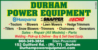 DURHAMPOWER EQUIPMENTÖHusqvarna SNAPPERIECHOAnything less Just Won't Cut it!Tractors  Blowers  Lawn Mowers  Hedge Trimmers Tillers  Snow Blowers  Trimmers  Chainsaws  GeneratorsSales - Repair (All Models) - PartsWelding - Pick-up & Deliver - Buy & Sell Used Equip.%3D%3D860-349-3854152 Guilford Rd. - (Rt. 77) - DurhamDurhampowerequipment.comStan Prusinski225617v2 DURHAM POWER EQUIPMENT ÖHusqvarna SNAPPER IECHO Anything less Just Won't Cut it! Tractors  Blowers  Lawn Mowers  Hedge Trimmers  Tillers  Snow Blowers  Trimmers  Chainsaws  Generators Sales - Repair (All Models) - Parts Welding - Pick-up & Deliver - Buy & Sell Used Equip. %3D %3D 860-349-3854 152 Guilford Rd. - (Rt. 77) - Durham Durhampowerequipment.com Stan Prusinski 225617v2