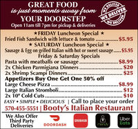 "GREAT FOODis just moments away fromDELIVERYOUR DOORSTEPOpen 11am till 7pm for pickup & deliveriesWE DELIVERWEDELIVER*FRIDAY Luncheon Special *Fried Fish Sandwich with lettuce & tomato ...* SATURDAY Luncheon Special *Sausage & Egg on grilled Italian with hot or sweet sausage...$5.95Friday & Saturday Specials$5.95Pasta with meatballs or sausage2x Chicken Parmigiana Dinners2x Shrimp Scampi Dinners...Appetizers Buy One Get One 50% offLarge Cheese Pizza.Large Italian Stromboli..2x 10"" Cold Cuts..EASY  SIMPLE  DELICIOUS 