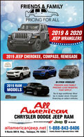 FRIENDS & FAMILYPRICING FOR ALL2019 & 2020JEEP WRANGLERS2019 JEEP CHEROKEE, COMPASS, RENEGADEJeepCELEBRATIONIN STOCK VEHICLES!2019 RAMFRIENDS AND FAMILYPRICING LESS REBATESMODELSTHAT APPLY!Tax & tags additional. Mustbe in dealer stock. Chryslerfinancing on select vehicles.TRUCK MONTHAllAmericauCHRYSLER DODGE JEEP RAMDODGE/ Jeep V RAMCHRYSLERallamericanjeep.net 1-888-843-84069 Route 309 N. Hwy., Tamaqua, PA 18252 | Family Owned & Operated Since 1980. FRIENDS & FAMILY PRICING FOR ALL 2019 & 2020 JEEP WRANGLERS 2019 JEEP CHEROKEE, COMPASS, RENEGADE Jeep CELEBRATION IN STOCK VEHICLES! 2019 RAM FRIENDS AND FAMILY PRICING LESS REBATES MODELS THAT APPLY! Tax & tags additional. Must be in dealer stock. Chrysler financing on select vehicles. TRUCK MONTH All Americau CHRYSLER DODGE JEEP RAM DODGE/ Jeep V RAM CHRYSLER allamericanjeep.net 1-888-843-8406 9 Route 309 N. Hwy., Tamaqua, PA 18252 | Family Owned & Operated Since 1980.