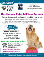 AGWAYof CapeCodWe're proudto be the Cape'sPet Supply Destination*2019*CAPE COD'SbestCAPE COUTMESHey Hungry Pets, Tell Your ParentsAgway is now delivering pet food to your area.Shop local and bring our pet store to your door.Over 100 varieties of pet food in-stock everyday!Pet Club members earn free bags of their favorite foods.AGWAYCape CodLCAL home deliveryFlat-rate local home deliveryavailable for orders75 Ibs. or less with aminimum purchase of $49*Ready to place your order?Call your local Agwaystore in Orleans at508.255.8100Home delivery fees nowwaived through March 31stShop local with Us! Open Daily Year-Round in Orleans, Dennis & ChathamLearn more at AgwayCapeCod.com/delivery966EBCINOMN AGWAY of Cape Cod We're proud to be the Cape's Pet Supply Destination *2019* CAPE COD'S best CAPE COUTMES Hey Hungry Pets, Tell Your Parents Agway is now delivering pet food to your area. Shop local and bring our pet store to your door. Over 100 varieties of pet food in-stock everyday! Pet Club members earn free bags of their favorite foods. AGWAY Cape Cod LCAL home delivery Flat-rate local home delivery available for orders 75 Ibs. or less with a minimum purchase of $49* Ready to place your order? Call your local Agway store in Orleans at 508.255.8100 Home delivery fees now waived through March 31st Shop local with Us! Open Daily Year-Round in Orleans, Dennis & Chatham Learn more at AgwayCapeCod.com/delivery 966EBCINOMN