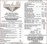 """Oven Ready Take-Out MenuAvailable: Wednesday - Saturday 11am-8pm  Sunday 10am-8pmVenus deVenus de Milo Minestrone½ Gal.12.95Venus de Milo Chicken & Rice Soup (Sundays Only)½ Gal.9.95BANQUETS & CATERING½ Gal.Venus de Milo New England ClamChowder1Qt.11.9522.501 Pint1 Qt.Venus de Milo Lobster Bisque9.95Lemon Pepper Chicken Wings11.95Boneless Buffalo Chicken Tenders14.95~Includes (1) 6oz. Bleu CheeseVenus Stuffies - Stuffed Clams1 Dozen14.95Hot Take-Out MenuBoiled Maine Lobster  Tail MeatPer Lb. MarketSignature Venus de Milo Favoritesavailable for Hot Take-OutHot Entrees to be ordered 30 minutes in advanceAvailable: Wednesday - Saturday 11am-8pm  Sunday 10am-8pmVenus de Milo Delmonico Potatoes4 Svgs. 6.956 Svgs.12.95Venus de Milo Baked """"Mac & Cheese""""6 Svgs. 10.951 Dozen 15.95Homemade Meatballs & Tomato Sauce % Dozen 8.50~A blend of Beef, Pork and VealVENUS DE MILO BAKEDSTUFFED LOBSTEROven Ready (To Be Cooked ~ With Cooking Instructions)Baked Stuffed Lobster ~ Large - 3-3.5 Lbs.Baked Stuffed Lobster Medium - 2- 2.5 Lbs.MARKETOur signature dish """"best baked stuffed lobster in Southern New England""""-Chef Emeril Lagasse Stuffed with Only Maine Lobster Tail Meat, butterycrumbs and seasoningsServed with drawn butter, lemon. Also, Available boiled, without cracker crumbsMARKETBaked Stuffed Lobster - Small - 1.5 Lbs.MARKETLobster Newburg (All Tail Meat)1Pt.19.95 1 Qt.38.95½ Gal. 74.95Baked Stuffed Lobster - Large 3- 3.5 Lbs.Baked Stuffed Lobster - Medium - 2-2.5 Lbs.*MARKETStuffed Jumbo Shrimp (Five U12s with Cracker Stuffing)Boston Baked Scrod with Cracker ToppingClams Casino -1 Dozen15.95MARKET13.50Baked Stuffed Lobster - Small - 1.5 Lbs.*vMARKET13.95*served with a side of Delmonico potatoes & broccoliLobster Casserole26.95EntreesStuffed Chicken BreastTwo Servings12.50Boston Baked Scrod finished with Cracker Toppingwith rice pilaf & steamed broccoli*Baked Stuffed Jumbo Shrimp (five U12s with crackerstuffing) with rice pilaf & steamed broccoli*Stuffed Chicken Breast (1) with Del"""