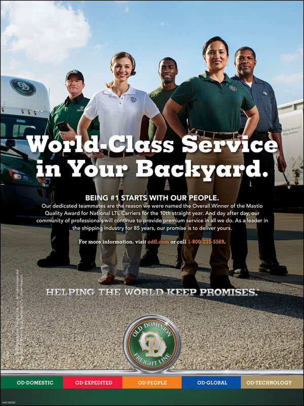 World-Class Servicein Your Backyard.BEING #1 STARTS WITH OUR PEOPLE.Our dedicated teammates are the reason we were named the Overall Winner of the MastioQuality Award for National LTL Carriers for the 10th straight year. And day after day, ourcommunity of professionals will continue to provide premium service in all we do. As a leader inthe shipping industry for 85 years, our promise is to deliver yours.For more information, visit odfl.com or call 1-800-235-5569.HELPING THE WORLD KEEP PROMISES.OLDFREIGHTTLINEOD-DOMESTICOD-EXPEDITEDOD-PEOPLEOD-GLOBALOD-TECHNOLOGYIN2I8553 World-Class Service in Your Backyard. BEING #1 STARTS WITH OUR PEOPLE. Our dedicated teammates are the reason we were named the Overall Winner of the Mastio Quality Award for National LTL Carriers for the 10th straight year. And day after day, our community of professionals will continue to provide premium service in all we do. As a leader in the shipping industry for 85 years, our promise is to deliver yours. For more information, visit odfl.com or call 1-800-235-5569. HELPING THE WORLD KEEP PROMISES. OLD FREIGHT TLINE OD-DOMESTIC OD-EXPEDITED OD-PEOPLE OD-GLOBAL OD-TECHNOLOGY IN2I8553