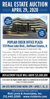 """REAL ESTATE AUCTIONAPRIL 29, 2020FOR A USER ORINVESTORIDEALLARGEPOTENTIALUPSIDEPOPLAR CREEK OFFICE PLAZA1721 Moon Lake Blvd., Hoffman Estates, IL(On Higgins Road just 1/2 miles from I-90)Five-story, 135,032 sq.ft. tower currently just 18,000sq.ft. occupied, in very good condition, situated on7.4 acres. Huge parking lot and well landscaped.(14.5 additional adjacent acres for future residential/mixed use commercial development offered separately).Located across from the Amita Health/Alexian Brotherscampus and a short drive to Barrington, Woodfield Malland O'Hare Airport.REPLACEMENT VALUE WELL ABOVE $25,000,000To be sold to the highest bidder subject to a minimum bid of $4,635,000*(""""plus a 5% buyers premium)ON-SITE INSPECTIONS NOON-2PM APRIL 7, 16, 22FOR INFORMATION CONTACTRick Levin & Associates, Inc.312.440.2000  www.ricklevin.com REAL ESTATE AUCTION APRIL 29, 2020 FOR A USER OR INVESTOR IDEAL LARGE POTENTIAL UPSIDE POPLAR CREEK OFFICE PLAZA 1721 Moon Lake Blvd., Hoffman Estates, IL (On Higgins Road just 1/2 miles from I-90) Five-story, 135,032 sq.ft. tower currently just 18,000 sq.ft. occupied, in very good condition, situated on 7.4 acres. Huge parking lot and well landscaped. (14.5 additional adjacent acres for future residential/ mixed use commercial development offered separately). Located across from the Amita Health/Alexian Brothers campus and a short drive to Barrington, Woodfield Mall and O'Hare Airport. REPLACEMENT VALUE WELL ABOVE $25,000,000 To be sold to the highest bidder subject to a minimum bid of $4,635,000* (""""plus a 5% buyers premium) ON-SITE INSPECTIONS NOON-2PM APRIL 7, 16, 22 FOR INFORMATION CONTACT Rick Levin & Associates, Inc. 312.440.2000  www.ricklevin.com"""