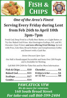 FISH &CHIPSOne of the Area's FinestServing Every Friday during Lentfrom Feb 26th to April 10th-7pmFresh Cod, Deep Fried in a Fluffy Beer Batter, or a Light Batter, orTry Our Baked Cod Primo. Also Stonington Scallops, N.E. and R.I.Chowder, Clam Fritters and now offering Fried Shrimp. Servedwith Fries, Cole-Slaw, Bread & Butter and Complimentary Coffeeand Dessert with a Cash Bar.Senior Discount 3pm-5pmOur Hall is Handicapped Accessible and Seats Over 200 Peopleand is Available for Renting.Call 860-599-2404 for Take-Out and for More InformationFish & Chips . $10Baked Cod. .$11Scallops . $17Combo. . $14Chowder. .$4$4$8Fritters 6 for.or 12 for...............PAWCATUCK VFWWe do more for veterans.160 South Broad StreetFor take-out call 860-599-2404 FISH & CHIPS One of the Area's Finest Serving Every Friday during Lent from Feb 26th to April 10th -7pm Fresh Cod, Deep Fried in a Fluffy Beer Batter, or a Light Batter, or Try Our Baked Cod Primo. Also Stonington Scallops, N.E. and R.I. Chowder, Clam Fritters and now offering Fried Shrimp. Served with Fries, Cole-Slaw, Bread & Butter and Complimentary Coffee and Dessert with a Cash Bar. Senior Discount 3pm-5pm Our Hall is Handicapped Accessible and Seats Over 200 People and is Available for Renting. Call 860-599-2404 for Take-Out and for More Information Fish & Chips . $10 Baked Cod. .$11 Scallops . $17 Combo. . $14 Chowder. . $4 $4 $8 Fritters 6 for. or 12 for. .............. PAWCATUCK VFW We do more for veterans. 160 South Broad Street For take-out call 860-599-2404