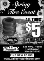 "SpringTire EventALL TIRES%245HURRY IN!LIMITED TIMEOFFER!OVER COST.See Our Tire Experts For Details.yalley525 Hwy. 7 EastHutchinson320-587-2240HUTCHINSONCHEVROLET. BUICKFIND NEW ROADS""www.valleyhutchinson.com Spring Tire Event ALL TIRES %245 HURRY IN! LIMITED TIME OFFER! OVER COST. See Our Tire Experts For Details. yalley 525 Hwy. 7 East Hutchinson 320-587-2240 HUTCHINSON CHEVROLET. BUICK FIND NEW ROADS"" www.valleyhutchinson.com"