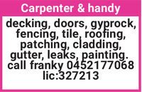 Carpenter & handydecking, doors, gyprock,fencing, tile, roofing,patching, cladding,gutter, leaks, painting.call franky 0452177068lic:327213 Carpenter & handy decking, doors, gyprock, fencing, tile, roofing, patching, cladding, gutter, leaks, painting. call franky 0452177068 lic:327213