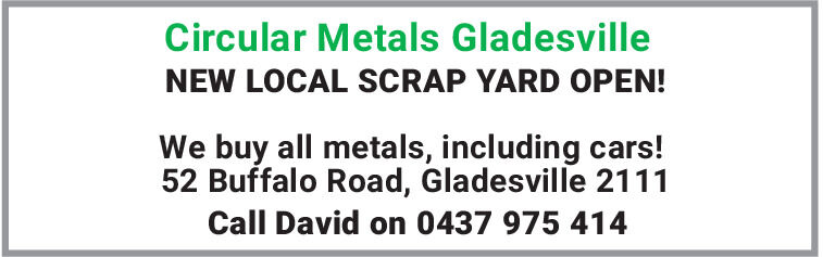 Circular Metals GladesvilleNEW LOCAL SCRAP YARD OPEN!We buy all metals, including cars!52 Buffalo Road, Gladesville 2111Call David on 0437 975 414 Circular Metals Gladesville NEW LOCAL SCRAP YARD OPEN! We buy all metals, including cars! 52 Buffalo Road, Gladesville 2111 Call David on 0437 975 414