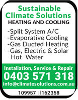 SustainableClimate SolutionsHEATING AND COOLING-Split System A/C-Evaporative Cooling-Gas Ducted Heating-Gas, Electric & SolarHot WaterInstallation, Service & Repair0403 571 318info@climatesolutions.com.au109957 | 1162358 Sustainable Climate Solutions HEATING AND COOLING -Split System A/C -Evaporative Cooling -Gas Ducted Heating -Gas, Electric & Solar Hot Water Installation, Service & Repair 0403 571 318 info@climatesolutions.com.au 109957 | 1162358