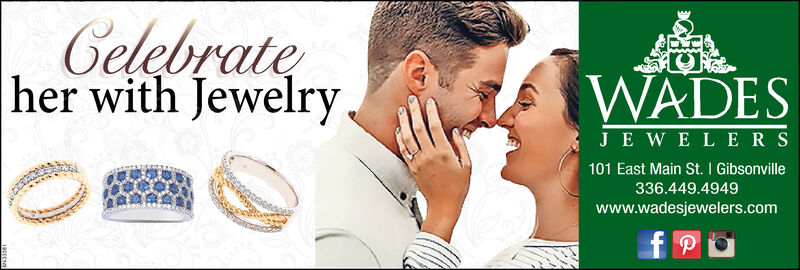 Celebrateher with JewelryWADESJE WELERS101 East Main St. I Gibsonville336.449.4949www.wadesjewelers.com Celebrate her with Jewelry WADES JE WELERS 101 East Main St. I Gibsonville 336.449.4949 www.wadesjewelers.com