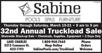 Sabine01055336POOLS SPAS FURNITUREThursday through Saturday, March 19-21  8 am to 5 pm32nd Annual Truckload SaleStorewide Stock-up Sale  Chemicals, Supplies, Equipment  3 Days OnlyLAKE CHARLESPhoneOrdersWelcome1-800-960-7665Shop OnlineSabinePools.com/Truckload3213 Common St.433-1193 Sabine 01055336 POOLS SPAS FURNITURE Thursday through Saturday, March 19-21  8 am to 5 pm 32nd Annual Truckload Sale Storewide Stock-up Sale  Chemicals, Supplies, Equipment  3 Days Only LAKE CHARLES Phone Orders Welcome 1-800-960-7665 Shop Online SabinePools.com/Truckload 3213 Common St. 433-1193