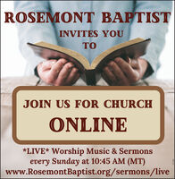 ROSEMONT BAPTISTINVITES YOUTOJOIN US FOR CHURCHONLINE*LIVE* Worship Music & Sermonsevery Sunday at 10:45 AM (MT)www.RosemontBaptist.org/sermons/live ROSEMONT BAPTIST INVITES YOU TO JOIN US FOR CHURCH ONLINE *LIVE* Worship Music & Sermons every Sunday at 10:45 AM (MT) www.RosemontBaptist.org/sermons/live