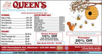"QUEEN'SNUTRITIONAL PRODUCTSwww.queensnutrition.netEASTER BAKE SALEVITAMINS25% Off Walnuts.Coconut.$4.95 lb.$2.95 lb.$3.95 lb.$5.95 lb.$2.50$2.95 lb.Natures Way..Life Extension...25% Off Dried Apricots..Raw AlmondsTerry Naturally..20% Off Raisins 15oz Box.25% Off Poppy Seeds.Raw Pecans...Queen's.Herbs of Light. . 25% Off Chocolate Chips.Peanut Meal$2.95 lb.$2.95 lb.$1.95 lb.Granulated Peanuts.ORGANICPecans.Dried Pineapple 80z .Popcorn 2 Ibs.Bing Cherries 80z .Currants .1450 Pennsylvania Ave. Allentown  610-691-6644""On the Allentown-Bethlehem Border""Fruit & Nut Trays Available$9.95 lb.$3.99Senior Citizens10% OffReg. Retail Everyday.Some Exclusions Apply.Prevagen20% Off$3.99$6.50.$5.99 lb.Sale Good 3/21/20 - 4/3/20Reg. Retail Everyday.Hours: 9-8 M-F, 9-6 Sat, 11-4 SunClosed Easter Sunday2012Like us on Facebook for Weekly UpdatesLOW PRICES  WIDE SELECTION  FRIENDLY SERVICE  QUALITY PRODUCTS QUEEN'S NUTRITIONAL PRODUCTS www.queensnutrition.net EASTER BAKE SALE VITAMINS 25% Off Walnuts. Coconut. $4.95 lb. $2.95 lb. $3.95 lb. $5.95 lb. $2.50 $2.95 lb. Natures Way.. Life Extension.. .25% Off Dried Apricots.. Raw Almonds Terry Naturally. .20% Off Raisins 15oz Box. 25% Off Poppy Seeds. Raw Pecans... Queen's. Herbs of Light. . 25% Off Chocolate Chips. Peanut Meal $2.95 lb. $2.95 lb. $1.95 lb. Granulated Peanuts. ORGANIC Pecans. Dried Pineapple 80z . Popcorn 2 Ibs. Bing Cherries 80z . Currants . 1450 Pennsylvania Ave. Allentown  610-691-6644 ""On the Allentown-Bethlehem Border"" Fruit & Nut Trays Available $9.95 lb. $3.99 Senior Citizens 10% Off Reg. Retail Everyday. Some Exclusions Apply. Prevagen 20% Off $3.99 $6.50 .$5.99 lb. Sale Good 3/21/20 - 4/3/20 Reg. Retail Everyday. Hours: 9-8 M-F, 9-6 Sat, 11-4 Sun Closed Easter Sunday 2012 Like us on Facebook for Weekly Updates LOW PRICES  WIDE SELECTION  FRIENDLY SERVICE  QUALITY PRODUCTS"