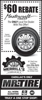$60 REBATEMastereraftTIRESThe ONLY Local Tire DealerWith This Offer!Expires3-31-2020MUSTPRESENTCOUPON!AUTO TRERE CENTERSERVICE817 Bell Ave.Cadillac231-775-7571HOURS: Mon.-Fri.MERRILL'S 30am 5:30pmSat. 8:00am-noon* CADILLAC, MI *CADILLAC'S ONLYMRTIREALL WORKGUARANTEEDAPAASEAUTOCARECENTERTRULY A ONE STOP SHOP!AUTO SERV $60 REBATE Mastereraft TIRES The ONLY Local Tire Dealer With This Offer! Expires 3-31-2020 MUST PRESENT COUPON! AUTO TRE RE CENTER SERVICE 817 Bell Ave. Cadillac 231-775-7571 HOURS: Mon.-Fri. MERRILL'S 30am 5:30pm Sat. 8:00am-noon * CADILLAC, MI * CADILLAC'S ONLY MRTIRE ALL WORK GUARANTEED APA ASE AUTOCARE CENTER TRULY A ONE STOP SHOP! AUTO SERV