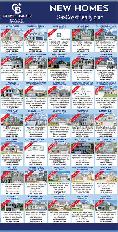 NEW HOMESSeaCoastRealty.comCOLDWELL BANKERSEA COASTADVANTAGELANVALE FORESTel1200WINDERMERE ESTATISWANET LANDINGSKYLAR'S COVETHE PINES AT MALLORY CRIIKWANET LANDINGHey 744 Wy 175 gt on y 74TE Weet to MMary dood 1ewt 414 et on HolyLanvole Lat into lanvole oc let alond. Folow M Moaryond y17 Souhehe iteage 1 Sout Lat atig olovSheter l uSNCte ow IConmunity anPor merLv L on GlongOetnge ConeFor me tonfor mo rmaiFor more informeteonmoe intormonTHE KNOLLS AT TURKEY CREEKSOUTHVIEW PARKCREEKSIDECANE GARDENGRAYSON PARKLaw Sao-MRght onte Viloge Road follow oght on Laland School RoatLaton d oot towuntyonForm ower Set Let on inewy n Lat on Carve D gFolow 10 i gonor mere inumetenfor mo intermonPor moreormetionPor moe intormetionAVENDALETHE GROVE AT MALLORY CREEKKINCAID PLACEPANACLE TOWNES AT MALIORY CREEK THE RETREAT AT MALORY CREEKfhonen nTHEPINNACLE17 Nom Potes Neck and a Wet to tr lalond entt N t210 t y oun ightwightt cotnun on 210W Rgt second kendole Drie ntono.May 14s ter aiond et y 125t tat Lalond et Lat on Hay 740s Wey 133S Rghr onLetoto ey 133 Sun g Hay 133 beve mies ige Mo CeCoeigWenpert Drve. falon inte Molony Molory Oek Dre. Rght on ue toe crce onto Ror Gete WoyLet inte The eoteme intrmetencel 4330Malory Ovek lat to The GroveC Rght on nond PoeSpruce Drive modelfer mone intormation,SPARROWS BENDho heTOWNE PLACEFroHANOVER RESERVEWYNDWATERCAMERON TRACEton 1a.00loden Lat orMer od hyCe es D twh ood lat on tbe towy 421 South so Snow CSoop PoRal tementnwt Orofnan Wey into WyndFor me tormetionSpn en gedCepe fear idlor ma aionLutan ree Rgtun fatingrmo inturmetionnoe of Har hesefrmo intormetion,cell 1e) 14410HEARTHSTONECYPRESS GROVE TOWNESCLAY CROSSINGton eMIDDLE SOUND VILLAGEscorTS HILL VILLAGECYPRESS GROVENumoMaNom on Mter teyNHey 17 founnd Cutpet funt then rght n te on eto RonLano oot omatoneis loedHay 17 Nom tmoeadNomen M gMidde Sound Laop R Continuegundtout ComunityMateSound loPdonormer metnuan won Mode de LanFor mere mtonhetile hed on eor merFor mo intermtenBELLA PORTWHISKEY