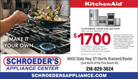 """KitchenAidCUSTOMIZE YOUR COLLECTIONAND UNLOCK REBATES UP TO$1700*See sales associate for rebateE YOUR OWNform with complete details. Onlyvalid at participating KitchenAidbrand retailers. Rebate in theform of a KitchenAid brand Visaprepaid card by mail. Additionalterms and conditions apply.*/"""" O 2020 KitchenAid. All rightsreserved. D191485KMAVIA PREPAID CARD BY MAILWHEN YOU PURCHASE SELECTKITCHENAID BRAND APPLIANCESJanuary 1-July 11, 2020SCHROEDER'S16603 State Hwy 371 North, Brainerd/Baxter(Just North of the Pine Beach Rd)APPLIANCE CENTER218-829-3624SCHROEDERSAPPLIANCE.COM KitchenAid CUSTOMIZE YOUR COLLECTION AND UNLOCK REBATES UP TO $1700 *See sales associate for rebate E  YOUR OWN form with complete details. Only valid at participating KitchenAid brand retailers. Rebate in the form of a KitchenAid brand Visa prepaid card by mail. Additional terms and conditions apply. */"""" O 2020 KitchenAid. All rights reserved. D191485KMA VIA PREPAID CARD BY MAIL WHEN YOU PURCHASE SELECT KITCHENAID BRAND APPLIANCES January 1-July 11, 2020 SCHROEDER'S 16603 State Hwy 371 North, Brainerd/Baxter (Just North of the Pine Beach Rd) APPLIANCE CENTER 218-829-3624 SCHROEDERSAPPLIANCE.COM"""