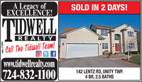 A Legacy ofEXCELLENCE!SOLD IN 2 DAYS!TIDWELLREALTY| Call The Tidwell Team!www.tidwellrealty.om724-832-1100142 LENTZ RD, UNITY TWP.4 BR, 2.5 BATHS A Legacy of EXCELLENCE! SOLD IN 2 DAYS! TIDWELL REALTY | Call The Tidwell Team! www.tidwellrealty.om 724-832-1100 142 LENTZ RD, UNITY TWP. 4 BR, 2.5 BATHS
