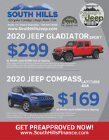 SOUTH HILLS ISSOUTH HILLSPittsburgh'sJeepHOME FORALL THINGSJeepChrysler Dodge Jeep Ram FiatRoute 19 - Peters Township - 724-941-4300 CELEBRATIONwww.SouthHillsJeep.comEVENT2020 JEEP GLADIATORSPORT$299wwuBICO36 Month Lease $3699 Due at SigningSTOCK #0988. 36 MONTH LEASE WITH 10,000 MILES PER YEAR. $3699 CASH OR TRADE DOWN INCLUDESFIRST PAYMENT & PLATE FEES. PAYMENTS PLUS TAXES; MUST QUALIFY FOR ADDITIONAL INCENTIVES.SEE DEALER FOR DETAILS. WELL QUALIFIED BUYERS ONLY. EXPIRES MARCH 31, 2020.2020 JEEP COMPASS,LATITUDE4X4$16942 Month Lease $3999 Due at SigningSTOCK #0318. 42 MONTH LEASE WITH 10,000 MILES PER YEAR, $3999 CASH OR TRADE DOWN INCLUDESFIRST PAYMENT & PLATE FEES. PAYMENTS PLUS TAXES; MUST QUALIFY FOR ADDITIONAL INCENTIVES.SEE DEALER FOR DETAILS. WELL QUALIFIED BUYERS ONLY. EXPIRES MARCH 31, 2020.GET PREAPPROVED NOW!www.SouthHillsFinance.com SOUTH HILLS IS SOUTH HILLS Pittsburgh's Jeep HOME FOR ALL THINGS Jeep Chrysler Dodge Jeep Ram Fiat Route 19 - Peters Township - 724-941-4300 CELEBRATION www.SouthHillsJeep.com EVENT 2020 JEEP GLADIATORSPORT $299 wwuBICO 36 Month Lease $3699 Due at Signing STOCK #0988. 36 MONTH LEASE WITH 10,000 MILES PER YEAR. $3699 CASH OR TRADE DOWN INCLUDES FIRST PAYMENT & PLATE FEES. PAYMENTS PLUS TAXES; MUST QUALIFY FOR ADDITIONAL INCENTIVES. SEE DEALER FOR DETAILS. WELL QUALIFIED BUYERS ONLY. EXPIRES MARCH 31, 2020. 2020 JEEP COMPASS, LATITUDE 4X4 $169 42 Month Lease $3999 Due at Signing STOCK #0318. 42 MONTH LEASE WITH 10,000 MILES PER YEAR, $3999 CASH OR TRADE DOWN INCLUDES FIRST PAYMENT & PLATE FEES. PAYMENTS PLUS TAXES; MUST QUALIFY FOR ADDITIONAL INCENTIVES. SEE DEALER FOR DETAILS. WELL QUALIFIED BUYERS ONLY. EXPIRES MARCH 31, 2020. GET PREAPPROVED NOW! www.SouthHillsFinance.com