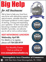 Big Helpfor All BusinessesWe're here to help your local busi-ness thrive with networking support,special events, valuable resourcesand expert guidance in every aspectof starting, running and expandingyour operation. To learn more aboutbecoming a member and all of thebenefits it provides, we welcomeyou to call or visit us online today!PennsylvaniaOfficiaPeople*2017*BEST OF THEbestFIRST PLACEObscrucr Reporterving OutSinceCommunesOfficial Comumuty aC*2018*NEXT NETWORKING LUNCHEONBEST OF THEbestWednesday, April 8thFor details or to register,please call 724-258-5919FIRST PLACEObscrucr ReporterCommunySmce 180rter's Ofse2019*ComunityFor Monthly EventsVisit us online atwww.monongahelaareachamber.orgBEST OF THEbestFIRST PLACEObseroer Reportere inMonongahela Area Chamber of Commercef 208 West Main Street Monongahela, PA 15063ahela New EagleAwards.ChoiceAWarda.Serving Our Commanity Singe 1808Carroll Twp MoodaServing Big Help for All Businesses We're here to help your local busi- ness thrive with networking support, special events, valuable resources and expert guidance in every aspect of starting, running and expanding your operation. To learn more about becoming a member and all of the benefits it provides, we welcome you to call or visit us online today! Pennsylvania Officia People *2017* BEST OF THE best FIRST PLACE Obscrucr Reporter ving Out Since Communes Official Comumuty aC *2018* NEXT NETWORKING LUNCHEON BEST OF THE best Wednesday, April 8th For details or to register, please call 724-258-5919 FIRST PLACE Obscrucr Reporter Communy Smce 180 rter's Ofse 2019* Comunity For Monthly Events Visit us online at www.monongahelaareachamber.org BEST OF THE best FIRST PLACE Obseroer Reporter e in Monongahela Area Chamber of Commerce f 208 West Main Street Monongahela, PA 15063 ahela New Eagle Awards. Choice AWarda. Serving Our Commanity Singe 1808 Carroll Twp Mo oda Serving
