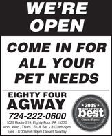 WE'REPENCOME IN FORALL YOURPET NEEDSEIGHTY FOURAGWAY724-222-060o bestCommunity's ChoiceOfficial*2019*BEST OF THEObserver Reporter1025 Route 519, Eighty Four, PA 15330Mon., Wed., Thurs., Fri. & Sat. - 8:00am-5pmTues. - 8:00am-6:30pm Closed Sundayobserver-reporter.comServing OurCommunitySince 1808Reporter's WE'RE PEN COME IN FOR ALL YOUR PET NEEDS EIGHTY FOUR AGWAY 724-222-060o best Community's Choice Official *2019* BEST OF THE Observer Reporter 1025 Route 519, Eighty Four, PA 15330 Mon., Wed., Thurs., Fri. & Sat. - 8:00am-5pm Tues. - 8:00am-6:30pm Closed Sunday observer-reporter.com Serving Our Community Since 1808 Report er's