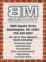 EMMASONRY5005 Equity DriveWashington, PA 15301724-229-9267For All of Your MasonryNeeds Including:Retaining WallsUnderpinningFoundationsBrick and StoneworkRepointingConcrete Work EM MASONRY 5005 Equity Drive Washington, PA 15301 724-229-9267 For All of Your Masonry Needs Including: Retaining Walls Underpinning Foundations Brick and Stonework Repointing Concrete Work