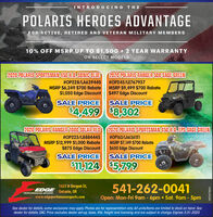 INTRODU CING THEPOLARIS HEROES ADVANTAGEFOR ACTIVE, RETIRED AND VETERAN MILITARY MEMBERS10% OFF MSRP UP TO $1,500 + 2 YEAR WARRANTYON SELECT MODELS2020 POLARIS SPORTSMAN 450 H.O. SONIC BLUE2020 POLARIS RANGER 500 SAGE GREEN#OP228/LA639440MSRP $6,249 $700 Rebate$1,050 Edge DisCount#OP245/LE767937MSRP $9,499 $700 Rebate$497 Edge DiscountSALE PRICESALE PRICE$4 499$8,3022020 POLARIS RANCER 1000 SOLAR RED 2020 POLARIS SPORTSMAN 450 H.O. EPS SAGE GREEN#OP223/L8884445#OP163/LA636151MSRP $12,999 $1,000 Rebate$875 Edge DiscountMSRP $7,149 $700 Rebate$650 Edge DiscountSALE PRICESALE PRICE$11,124$5,7991625 N Oregon St,EDGE Ontario, OR541-262-0041PERFORMANCE SPORTSwww.edgeperfomancesports.comOpen: Mon-Fri 9am - 6pm  Sat. 9am - 5pmSee dealer for details, some exclusions may apply. Photos are for representation only. All units/items are limited to stock on hand. Seedealer for details. OAC. Price excludes dealer set-up, taxes, title, freight and licensing and are subject to change. Expires 3-31-2020WICK276651 INTRODU CING THE POLARIS HEROES ADVANTAGE FOR ACTIVE, RETIRED AND VETERAN MILITARY MEMBERS 10% OFF MSRP UP TO $1,500 + 2 YEAR WARRANTY ON SELECT MODELS 2020 POLARIS SPORTSMAN 450 H.O. SONIC BLUE 2020 POLARIS RANGER 500 SAGE GREEN #OP228/LA639440 MSRP $6,249 $700 Rebate $1,050 Edge DisCount #OP245/LE767937 MSRP $9,499 $700 Rebate $497 Edge Discount SALE PRICE SALE PRICE $4 499 $8,302 2020 POLARIS RANCER 1000 SOLAR RED 2020 POLARIS SPORTSMAN 450 H.O. EPS SAGE GREEN #OP223/L8884445 #OP163/LA636151 MSRP $12,999 $1,000 Rebate $875 Edge Discount MSRP $7,149 $700 Rebate $650 Edge Discount SALE PRICE SALE PRICE $11,124 $5,799 1625 N Oregon St, EDGE Ontario, OR 541-262-0041 PERFORMANCE SPORTS www.edgeperfomancesports.com Open: Mon-Fri 9am - 6pm  Sat. 9am - 5pm See dealer for details, some exclusions may apply. Photos are for representation only. All units/items are limited to stock on hand. See dealer for details. OAC. Price excludes dealer set-up, taxes, title, freight and licensing and are subject to change. Expires 3-31-2020 WICK276651