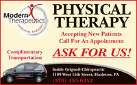 PHYSICALModernherapedsics THERAPYPHYSICALTHERAPYAccepting New PatientsCall For An AppointmentComplimentaryTransportationASK FOR US!Inside Griguoli Chiropractic1109 West 15th Street, Hazleton, PA(570) 453-0252 PHYSICAL Modern herapedsics THERAPY PHYSICAL THERAPY Accepting New Patients Call For An Appointment Complimentary Transportation ASK FOR US! Inside Griguoli Chiropractic 1109 West 15th Street, Hazleton, PA (570) 453-0252