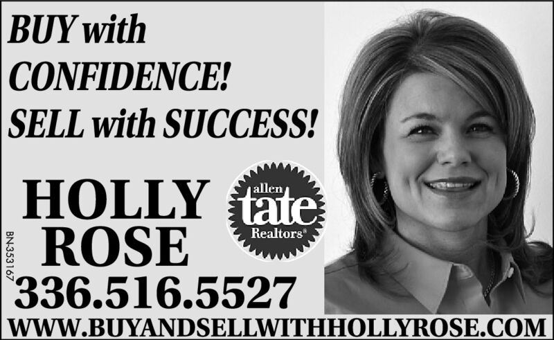 "BUY withCONFIDENCE!SELL with SUCCESS!allenRealtors""ROSE336.516.5527www.BUYANDSELLWITHHOLLYROSE.COMBN-353165 BUY with CONFIDENCE! SELL with SUCCESS! allen Realtors"" ROSE 336.516.5527 www.BUYANDSELLWITHHOLLYROSE.COM BN-353165"
