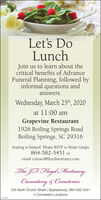 Let's DoLunchJoin us to learn about thecritical benefits of AdvanceFuneral Planning, followed byinformal questions andanswers.Wednesday, March 25th, 2020at 11:00 amGrapevine Restaurant1926 Boiling Springs RoadBoiling Springs, SC 29316Seating is limited. Please RSVP to Brian Gargis864-582-5451 oremail contact@floydmortuary.comThe JF: Floyd Mortuary,Crematory & Cemeteries235 North Church Street Spartanburg | 864-582-54514 Convenient Locationssca015 Let's Do Lunch Join us to learn about the critical benefits of Advance Funeral Planning, followed by informal questions and answers. Wednesday, March 25th, 2020 at 11:00 am Grapevine Restaurant 1926 Boiling Springs Road Boiling Springs, SC 29316 Seating is limited. Please RSVP to Brian Gargis 864-582-5451 or email contact@floydmortuary.com The JF: Floyd Mortuary, Crematory & Cemeteries 235 North Church Street Spartanburg | 864-582-5451 4 Convenient Locations sca015
