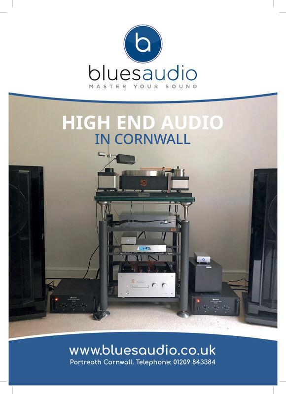 bluesaudioMASTER YOUR SOUNDHIGH END AUDIOIN CORNWALLwww.bluesaudio.co.ukPortreath Cornwall. Telephone: 01209 843384 bluesaudio MASTER YOUR SOUND HIGH END AUDIO IN CORNWALL www.bluesaudio.co.uk Portreath Cornwall. Telephone: 01209 843384