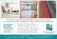 TOP QUALITY CARPETS AND FLOORING AT LOW QUALITY PRICES.ALL CARPETS INCLUDES UNDERLAY, FITTING, GRIPPER, AND DOORPLATES.WE MEASURE,WE ADVISE,WE QUOTEAND WE CARE.Huge range of all flooring, includingcushionfloors and vinyls, L.V.T and Karndeanspecialists, Sisal, Seagrass, Astro Turf etc.Full selection of window blinds, verticals, rollers,wood and metal Venetians. Beautiful rangeof solid and engineered woods and fantasticlaminates all installed. Mattresses and bed&41 YEARS SERVINGRUTHIN ANDEST. 1976NORTH WALES.CORWEN CARPETSframes at discounted prices with free delivery& FLOORINGPhone Steve at Corwen Carpets 01824 704079 I Email at stevecorwencarpets@gmail.comCORWEN CARPETS AND FLOORING I 27 WELL STREET, RUTHIN, DENBIGHSHIRE LL 15 1AF TOP QUALITY CARPETS AND FLOORING AT LOW QUALITY PRICES. ALL CARPETS INCLUDES UNDERLAY, FITTING, GRIPPER, AND DOORPLATES. WE MEASURE, WE ADVISE, WE QUOTE AND WE CARE. Huge range of all flooring, including cushionfloors and vinyls, L.V.T and Karndean specialists, Sisal, Seagrass, Astro Turf etc. Full selection of window blinds, verticals, rollers, wood and metal Venetians. Beautiful range of solid and engineered woods and fantastic laminates all installed. Mattresses and bed & 41 YEARS SERVING RUTHIN AND EST. 1976 NORTH WALES. CORWEN CARPETS frames at discounted prices with free delivery & FLOORING Phone Steve at Corwen Carpets 01824 704079 I Email at stevecorwencarpets@gmail.com CORWEN CARPETS AND FLOORING I 27 WELL STREET, RUTHIN, DENBIGHSHIRE LL 15 1AF