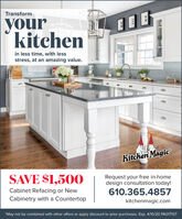 """TransformyourkitehenEEEin less time, with lessstress, at an amazing value.Kitchen MagicSAVE $1,500Request your free in-homedesign consultation today!Cabinet Refacing or New610.365.4857Cabinetry with a Countertopkitchenmagic.com""""May not be combined with other offers or apply discount to prior purchases. Exp. 4/10/20 PA017137 Transform your kitehen EEE in less time, with less stress, at an amazing value. Kitchen Magic SAVE $1,500 Request your free in-home design consultation today! Cabinet Refacing or New 610.365.4857 Cabinetry with a Countertop kitchenmagic.com """"May not be combined with other offers or apply discount to prior purchases. Exp. 4/10/20 PA017137"""
