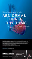 We're helping patients withABN ORMALHEA RTRHY THMSget back to normal.At NorthShore Cardiovascular Institute, we know that hearts sometimes race, flutter, skip beats. Whenyour heart needs help, our multidisciplinary team of leading electrophysiologists is here for you, pioneeringthe latest care for abnormal heart rhythms. From implanting the world's smallest pacemaker to performingradiation-free ablation for AFib, to using smartwatch technology that lets doctors monitor patient hearthythms remotely. All to get your heart back to nomal.At NorthShore, we're working to keep your heart strong for what's next,Cardiovascular care for what's next.NorthShorenorthshore.org/cardio(847) 86-HEARTUniversit y HealthSystemCardiovascular Institute We're helping patients with ABN ORMAL HEA RT RHY THMS get back to normal. At NorthShore Cardiovascular Institute, we know that hearts sometimes race, flutter, skip beats. When your heart needs help, our multidisciplinary team of leading electrophysiologists is here for you, pioneering the latest care for abnormal heart rhythms. From implanting the world's smallest pacemaker to performing radiation-free ablation for AFib, to using smartwatch technology that lets doctors monitor patient heart hythms remotely. All to get your heart back to nomal. At NorthShore, we're working to keep your heart strong for what's next, Cardiovascular care for what's next. NorthShore northshore.org/cardio (847) 86-HEART Universit y HealthSystem Cardiovascular Institute
