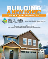 BUILDINGA NEW HOME?5% DOWN, ALL-IN-ONE CONSTRUCTION LOANSBlack Hills 800.482.2428   bhfcu.comFEDERAL CREDIT UNIONRates are at an all time low!Visit with one of our experienced mortgage lenders today.EQUALHOUSINGLENDERKu BUILDING A NEW HOME? 5% DOWN, ALL-IN-ONE CONSTRUCTION LOANS Black Hills 800.482.2428   bhfcu.com FEDERAL CREDIT UNION Rates are at an all time low! Visit with one of our experienced mortgage lenders today. EQUALHOUSING LENDER Ku