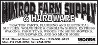 MIMROR FARM SUPPLY& HARDWARETRACTOR PARTS, PLUMBING AND ELECTRICALSUPPLIES, WOLVERINE & CAROLINA SHOES, EXPRESSWAGONS, FARM TOYS, WOODS FINISHING MOWERS,HOUSEWARES, AND SO MUCH MORE3141 Himrod Road, Penn Yan  315-531-9497Mon-Fri 7AM-8PM; Sat 7AM-5PMWOODS.Woods Equ oment Company MIMROR FARM SUPPLY & HARDWARE TRACTOR PARTS, PLUMBING AND ELECTRICAL SUPPLIES, WOLVERINE & CAROLINA SHOES, EXPRESS WAGONS, FARM TOYS, WOODS FINISHING MOWERS, HOUSEWARES, AND SO MUCH MORE 3141 Himrod Road, Penn Yan  315-531-9497 Mon-Fri 7AM-8PM; Sat 7AM-5PM WOODS. Woods Equ oment Company