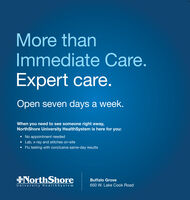 More thanImmediate Care.Expert care.Open seven days a week.When you need to see someone right away,NorthShore University HealthSystem is here for you: No appointment neededLab, x-ray and stitches on-site Flu testing with conclusive same-day results+NorthShoreUniversity Health Syste mBuffalo Grove650 W. Lake Cook Road More than Immediate Care. Expert care. Open seven days a week. When you need to see someone right away, NorthShore University HealthSystem is here for you:  No appointment needed Lab, x-ray and stitches on-site  Flu testing with conclusive same-day results +NorthShore University Health Syste m Buffalo Grove 650 W. Lake Cook Road